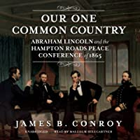 Our One Common Country: Abraham Lincoln and the Hampton Roads Peace Conference of 1867 (LIBRARY EDITION)