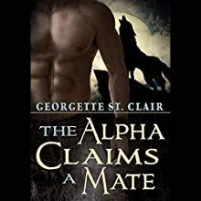 The Alpha Claims a Mate Audiobook by Georgette St. Clair Narrated by Mackenzie Harte