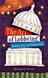 The Art of Lobbying: Building Trust and Selling Policy