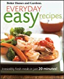 Bettery Homes and Gardens Everyday Easy Recipes: Irresistibly Fresh Meals in Just 20 Minutes! (Better Homes & Gardens) (0470546638) by Better Homes and Gardens