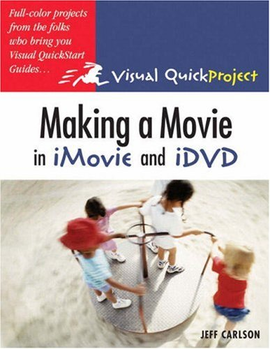 Making a Movie in iMovie and iDVD: Visual QuickProject Guide