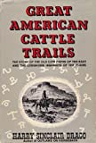 Great American cattle trails;: The story of the old cow paths of the East and the longhorn highways of the plains