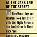 At the Dark End of the Street: Black Women, Rape, and Resistance - A New History of the Civil Rights Movement from Rosa Parks to the Rise of Black Power