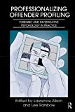 Professionalizing Offender Profiling: Forensic and Investigative Psychology in Practice