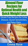 The Almond Flour Recipes for Optimal Health & Quick Weight Loss: Gluten Free Recipes for Celiac Disease, Gluten Sensitivities, & Paleo Diets (FREE BONUS): low carb, celiac disease, weight loss