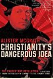 Christianity's Dangerous Idea: The Protestant Revolution--A History from the Sixteenth Century to the Twenty-First (0061436860) by McGrath, Alister