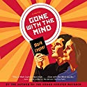 Gone with the Mind Audiobook by Mark Leyner Narrated by Mark Leyner, Muriel Leyner, Peter Ganim, Tommy Harron