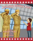 Bringing  Civility Back: Teaching, the next generation :How to give love and respect... (4)