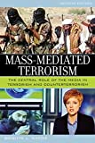 img - for Mass-Mediated Terrorism: The Central Role of the Media in Terrorism and Counterterrorism book / textbook / text book