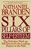 The Six Pillars of Self-Esteem:  The Definitive Work on Self-Esteem by the Leading Pioneer in the Field (0553374397) by Nathaniel Branden
