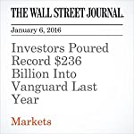 Investors Poured Record $236 Billion Into Vanguard Last Year | Sarah Krouse