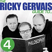 The Ricky Gervais Guide to... PHILOSOPHY Performance by  Ricky Gervais, Steve Merchant & Karl Pilkington Narrated by  Ricky Gervais, Steve Merchant & Karl Pilkington