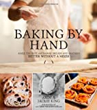 img - for Baking By Hand: Make the Best Artisanal Breads and Pastries Better Without a Mixer book / textbook / text book