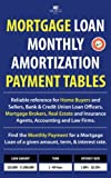 Mortgage Loan Monthly Amortization Payment Tables: Easy to use reference for home buyers and sellers, mortgage brokers, bank and credit union loan ... of a given amount, term, and interest rate.