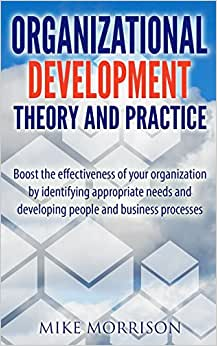 Download Organizational Development Theory and Practice: A guide book for Managers OD Consultants and HR Professionals using OD tools