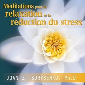 Méditations pour la relaxation et la réduction du stress (       UNABRIDGED) by Joan Borysenko Narrated by Danièle Panneton