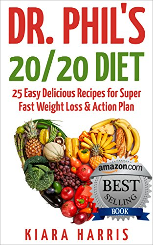 Dr. Phil's 20/20 Diet: 25 Easy Delicious Recipes for Super Fast Weight Loss & Action Plan