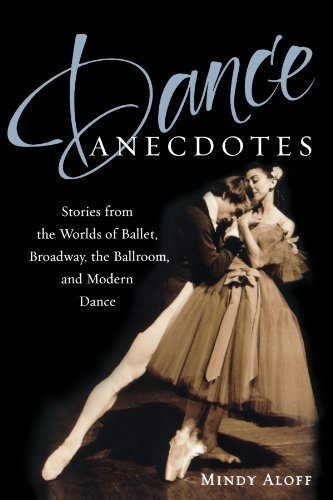 Dance Anecdotes: Stories from the Worlds of Ballet,...