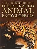 The Kingfisher Illustrated Animal Encyclopedia (Kingfisher Family of Encyclopedias) (0753452839) by Burnie, David