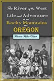 The River of the West Life & Adventure in the Rocky Mountains and Oregon [Illustrated]: embracing events in the life-time of a Mountain-Man & Pioneer with  Early History of North-Western Slope