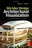 3ds Max Design Architectural Visualization: For Intermediate Users Front Cover