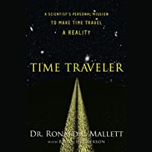Time Traveler: A Scientist's Personal Mission to Make Time Travel a Reality (       UNABRIDGED) by Ronald L. Mallett Narrated by Ronald L. Mallett, Dion Graham