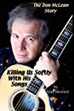The Don McLean Story: Killing Us Softly With His Songs (1430306823) by Howard, Alan