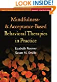 Mindfulness- and Acceptance-Based Behavioral Therapies in Practice (Guides to Individualized Evidence-Based Treatment)