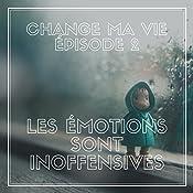 Les émotions sont inoffensives (Change ma vie 2)   Clotilde Dusoulier