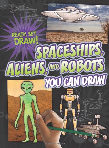 Spaceships, Aliens, and Robots You Can Draw (Ready, Set, Draw!) (Aliens Robots And Spaceships compare prices)