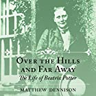 Over the Hills and Far Away: The Life of Beatrix Potter Hörbuch von Matthew Dennison Gesprochen von: Dugald Bruce Lockhart