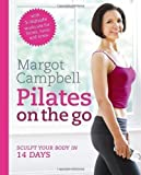 Margot Campbell Pilates on the Go by Campbell, Margot (2012)