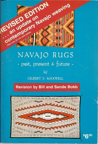 Navajo Rugs: Past, Present & Future, Maxwell, Gilbert S.