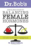 Dr. Bobs Drugless Guide To Balance Female Hormones