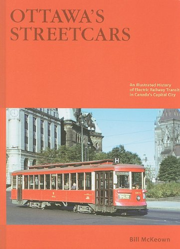 Ottawa'S Streetcars: The Story Of Electric Railway Transit In Canada'S Capital City