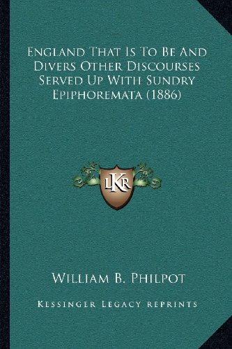 England That Is to Be and Divers Other Discourses Served Up with Sundry Epiphoremata (1886)