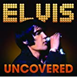 Uncovered by Elvis Presley