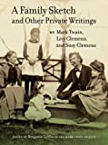 Mark Twain A Family Sketch and Other Private Writings (Jumping Frogs: Undiscovered, Rediscovered, and Celebrated Writings of Mark Twain)