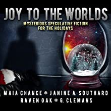 Joy to the Worlds: Mysterious Speculative Fiction for the Holidays Audiobook by Maia Chance, Janine A. Southard, Raven Oak, G. Clemans Narrated by Darla Middlebrook