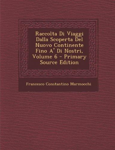 Raccolta Di Viaggi Dalla Scoperta del Nuovo Continente Fino A' Di Nostri, Volume 6