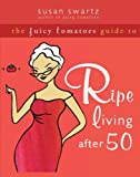 img - for The Juicy Tomatoes Guide to Ripe Living after 50 book / textbook / text book