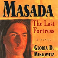 Masada: The Last Fortress (       UNABRIDGED) by Gloria D. Miklowitz Narrated by Josh Hurley