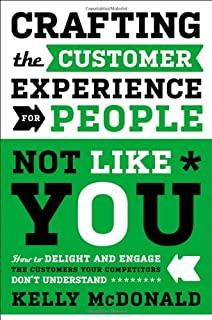 Book Cover: Crafting the Customer Experience For People Not Like You: How to Delight and Engage the Customers Your Competitors Don't Understand