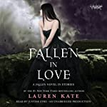 Fallen in Love: A Fallen Novel in Stories (       UNABRIDGED) by Lauren Kate Narrated by Justine Eyre