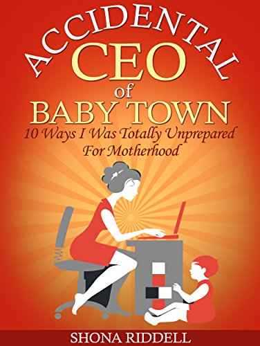 Accidental CEO of Baby Town: 10 Ways I Was Totally Unprepared For Motherhood