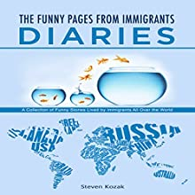 The Funny Pages from Immigrants' Diaries: An Amazing Collection of Funny Stories Lived by Immigrants All over the World Audiobook by Steven Kozak Narrated by  Johnny Robinson of Earthwalker Studios