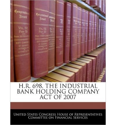 hr-698-the-industrial-bank-holding-company-act-of-2007-paperback-common