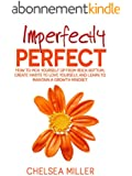 Imperfectly Perfect: How to get up from rock bottom, create habits to love yourself, and learn to maintain a growth mindset (English Edition)
