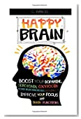 Happy Brain: Boost Your Dopamine, Serotonin, Oxytocin & Other Neurotransmitters Naturally, Improve Your Focus and Brain Functions (38+ Tips, Train, Power, Function, Science, Endorphins) (Volume 1)