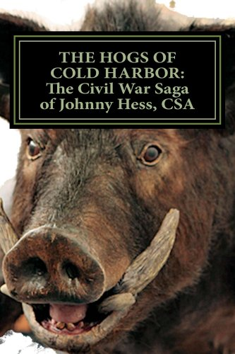 Book: The Hogs of Cold Harbor - The Civil War Saga of Pvt. Johnny Hess, CSA by Richard Lee Fulgham